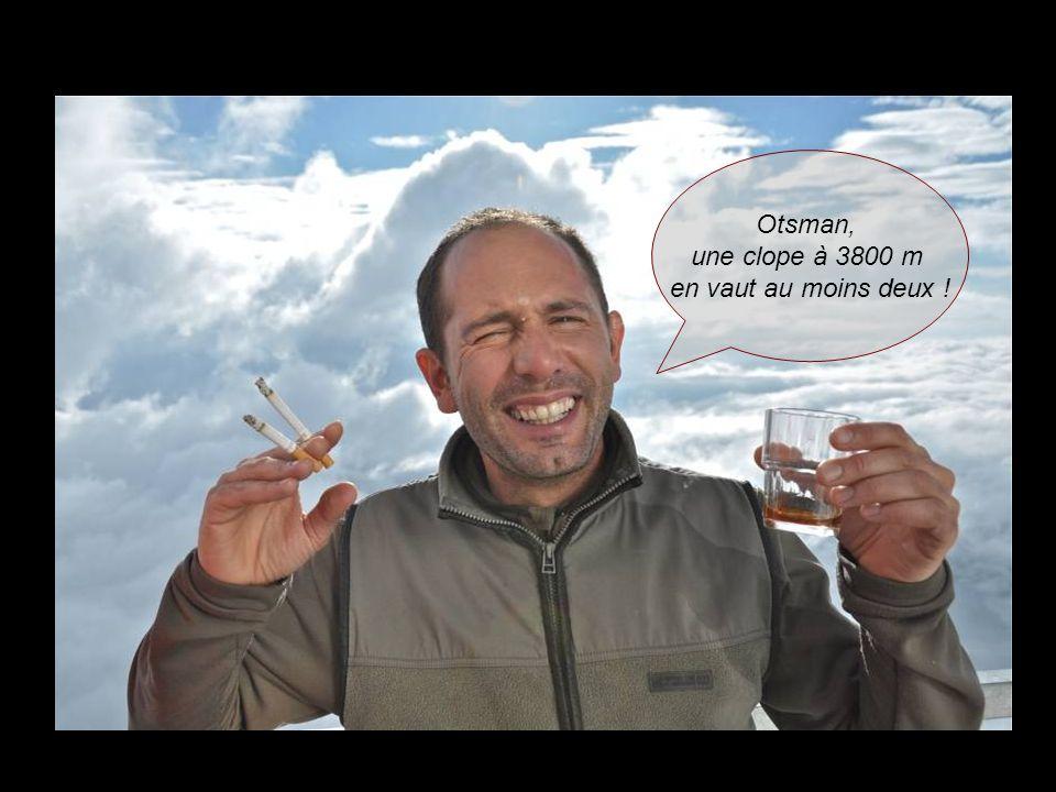Otsman, une clope à 3800 m en vaut au moins deux !