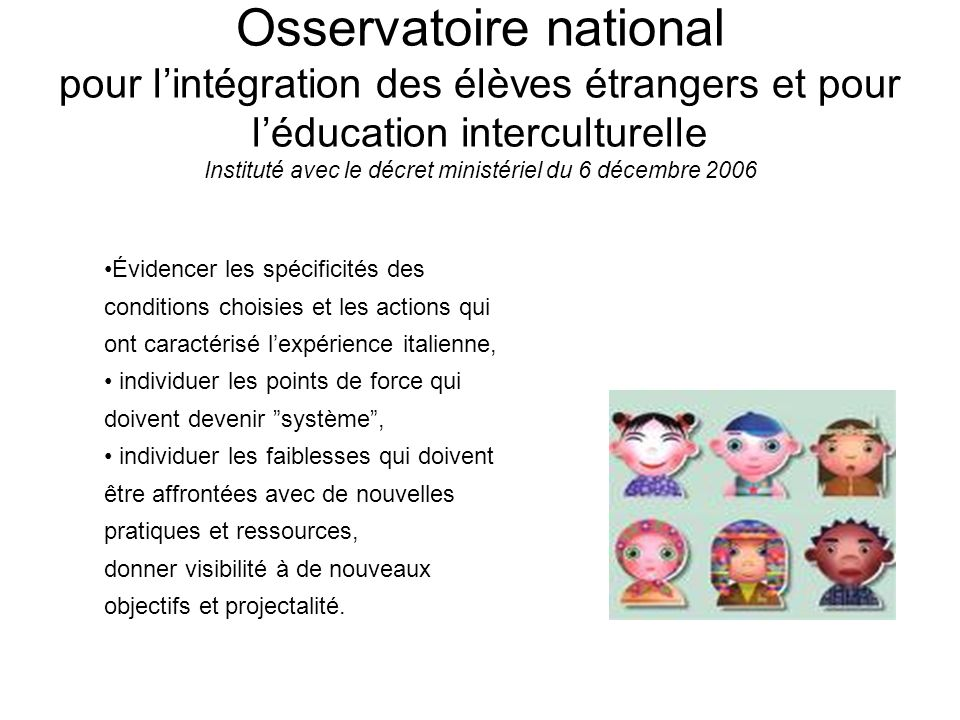 Osservatoire national pour l'intégration des élèves étrangers et pour l'éducation interculturelle Instituté avec le décret ministériel du 6 décembre 2006