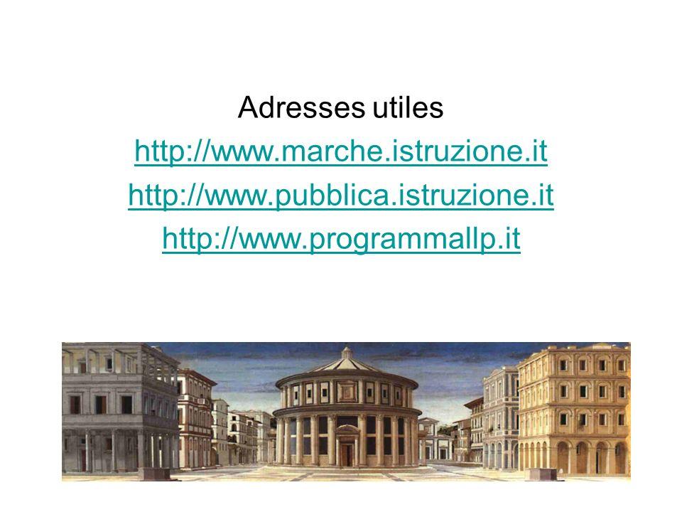 Adresses utiles http://www.marche.istruzione.it. http://www.pubblica.istruzione.it.