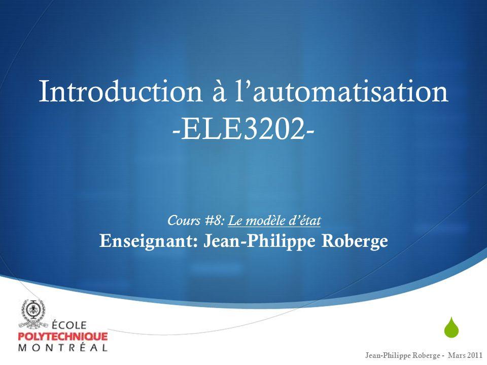 Introduction à l'automatisation -ELE3202- Cours #8: Le modèle d'état Enseignant: Jean-Philippe Roberge