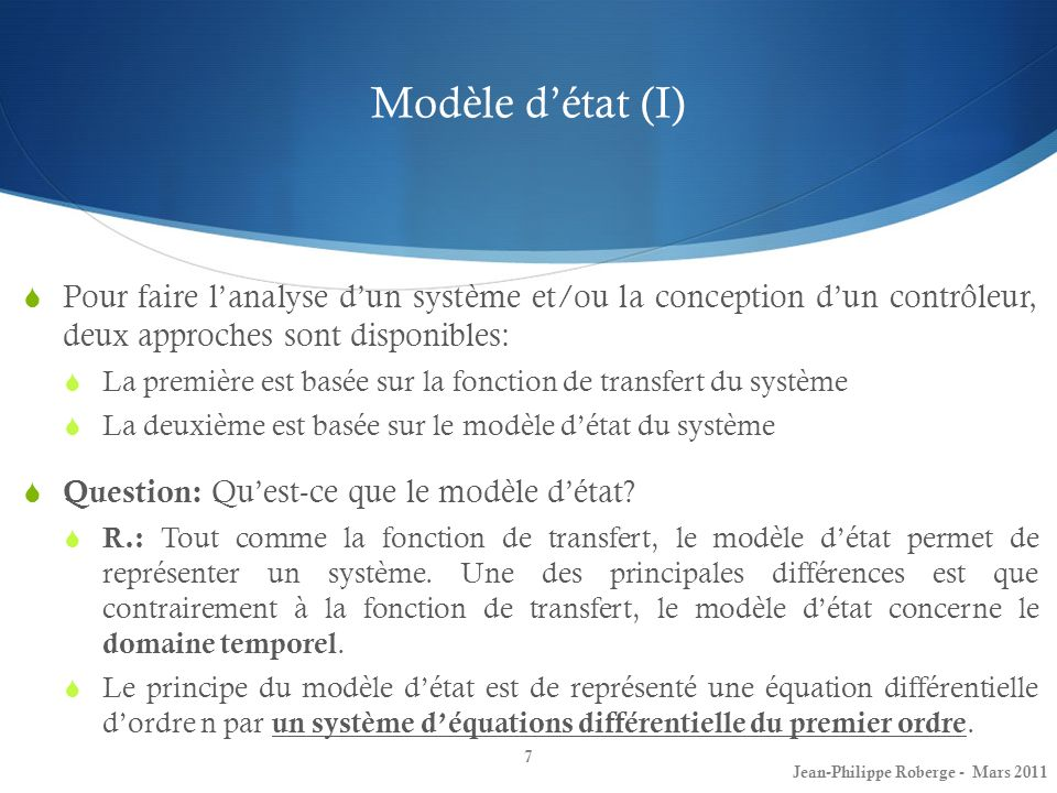 Modèle d'état (I) Pour faire l'analyse d'un système et/ou la conception d'un contrôleur, deux approches sont disponibles:
