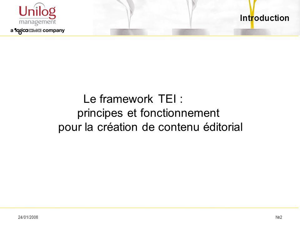 Introduction La DTD TEI : principes et fonctionnement pour la création de contenu éditorial. Le framework.