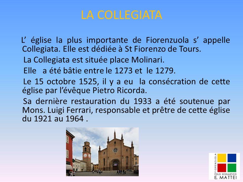 LA COLLEGIATA L' église la plus importante de Fiorenzuola s' appelle Collegiata. Elle est dédiée à St Fiorenzo de Tours.