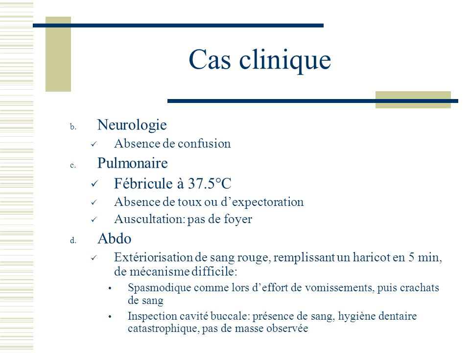 Cas clinique Neurologie Pulmonaire Fébricule à 37.5°C Abdo