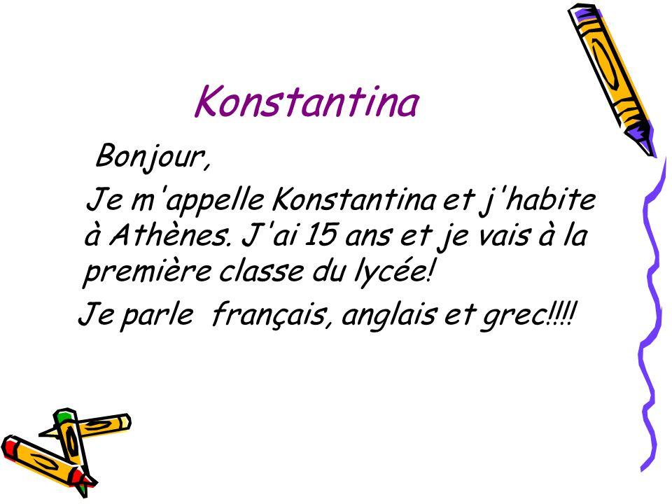 KonstantinaBonjour, Je m appelle Konstantina et j habite à Athènes. J ai 15 ans et je vais à la première classe du lycée!