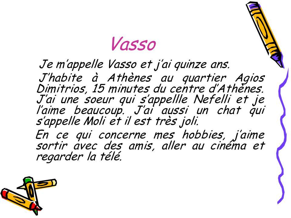 Vasso Je m'appelle Vasso et j'ai quinze ans.