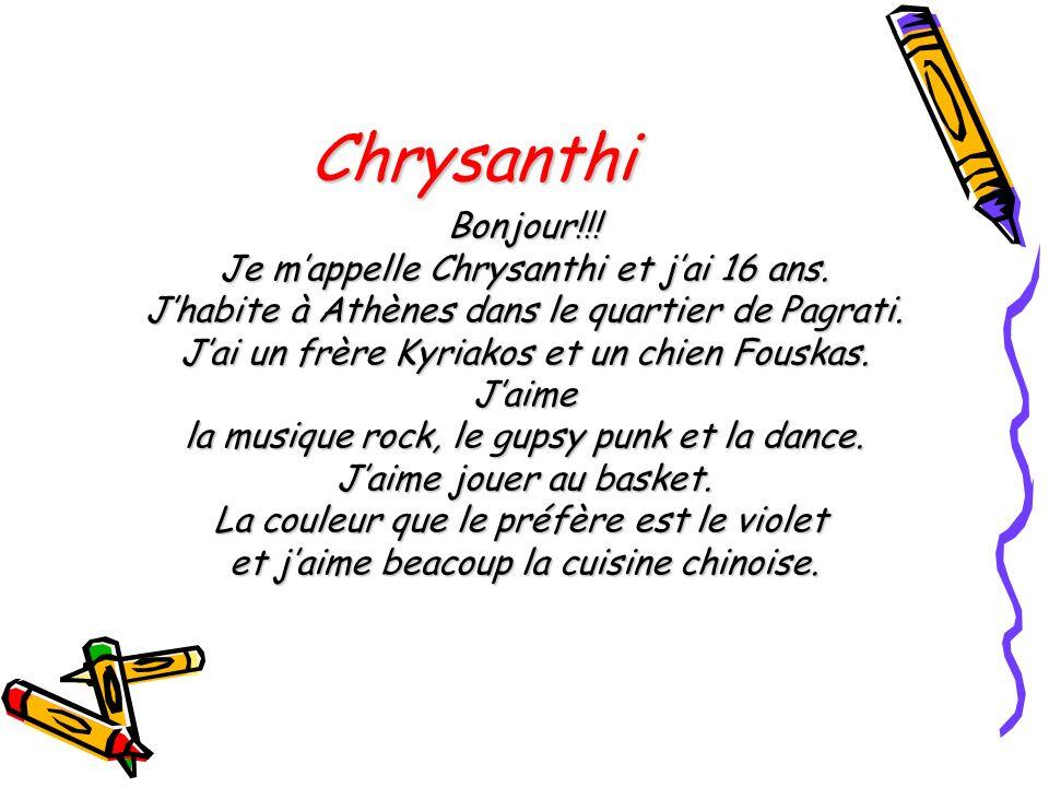 Chrysanthi Bonjour!!! Je m'appelle Chrysanthi et j'ai 16 ans.