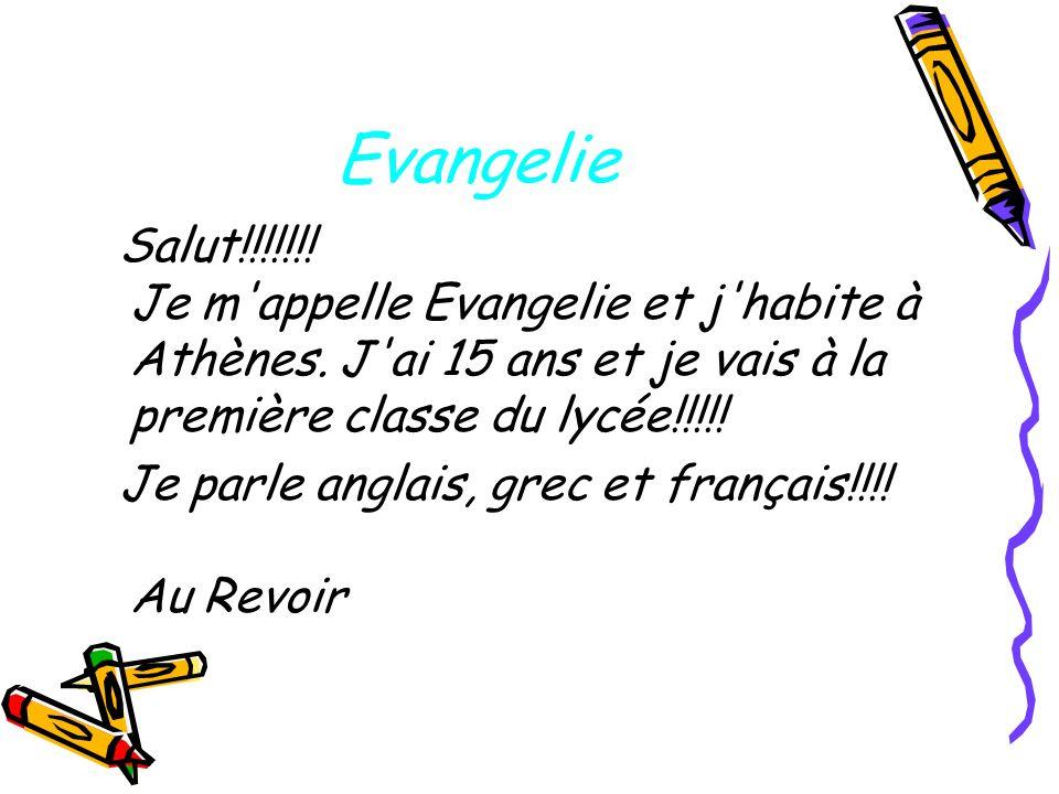 EvangelieSalut!!!!!!! Je m appelle Evangelie et j habite à Athènes. J ai 15 ans et je vais à la première classe du lycée!!!!!
