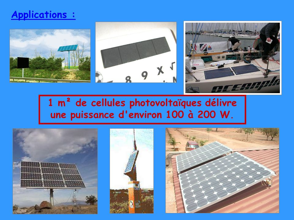 Applications : 1 m² de cellules photovoltaïques délivre une puissance d environ 100 à 200 W.
