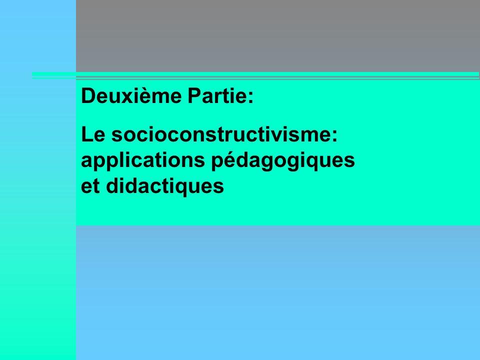 Deuxième Partie: Le socioconstructivisme: applications pédagogiques et didactiques