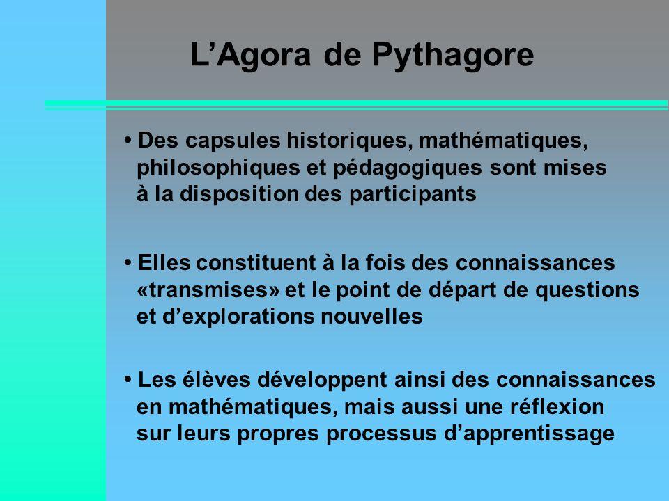 L'Agora de Pythagore• Des capsules historiques, mathématiques, philosophiques et pédagogiques sont mises à la disposition des participants.
