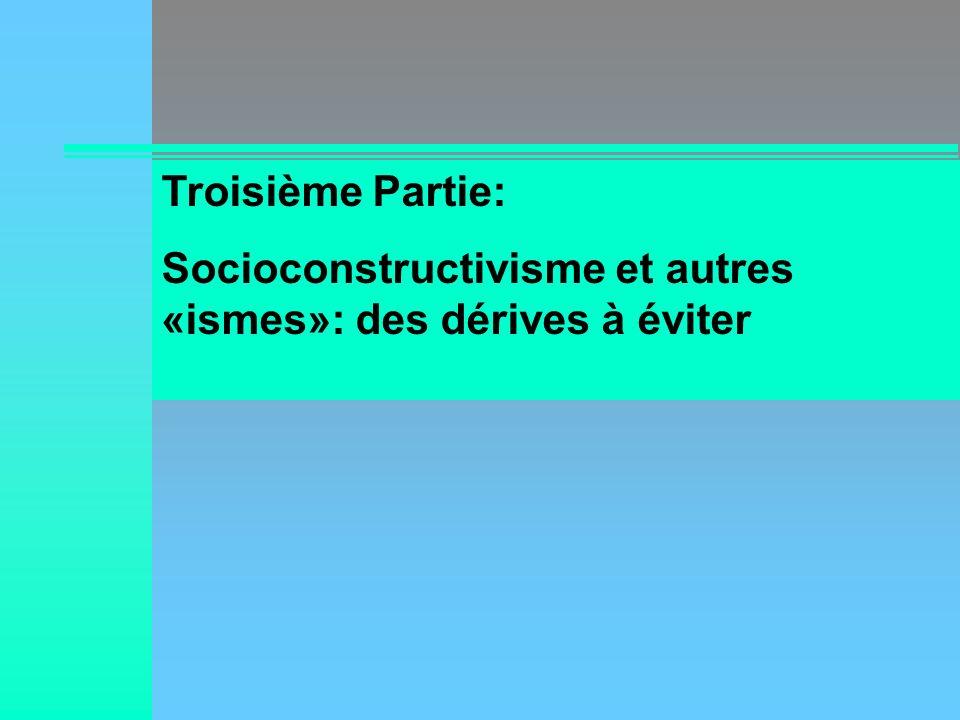 Troisième Partie: Socioconstructivisme et autres «ismes»: des dérives à éviter