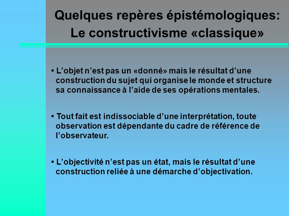 Quelques repères épistémologiques: Le constructivisme «classique»