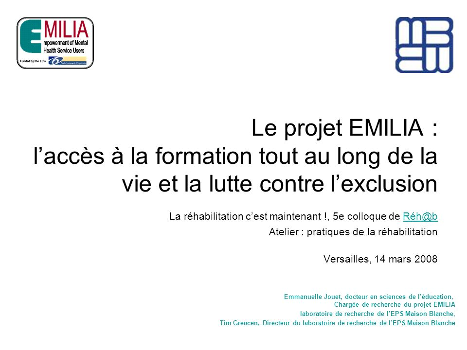 Le projet EMILIA : l'accès à la formation tout au long de la vie et la lutte contre l'exclusion La réhabilitation c'est maintenant !, 5e colloque de Réh@b Atelier : pratiques de la réhabilitation Versailles, 14 mars 2008