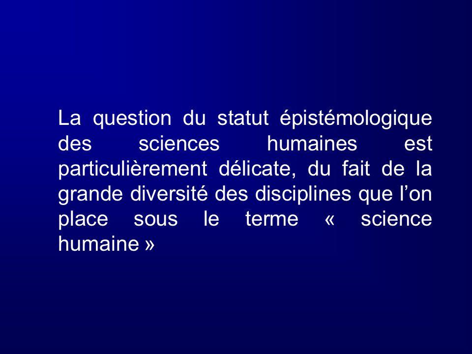 La question du statut épistémologique des sciences humaines est particulièrement délicate, du fait de la grande diversité des disciplines que l'on place sous le terme « science humaine »