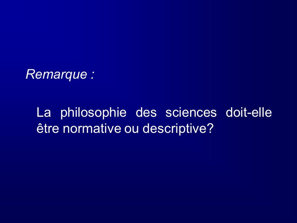 Remarque : La philosophie des sciences doit-elle être normative ou descriptive