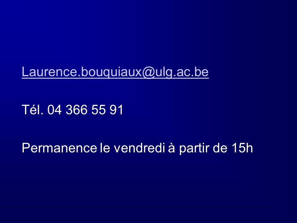 Laurence.bouquiaux@ulg.ac.be Tél. 04 366 55 91 Permanence le vendredi à partir de 15h