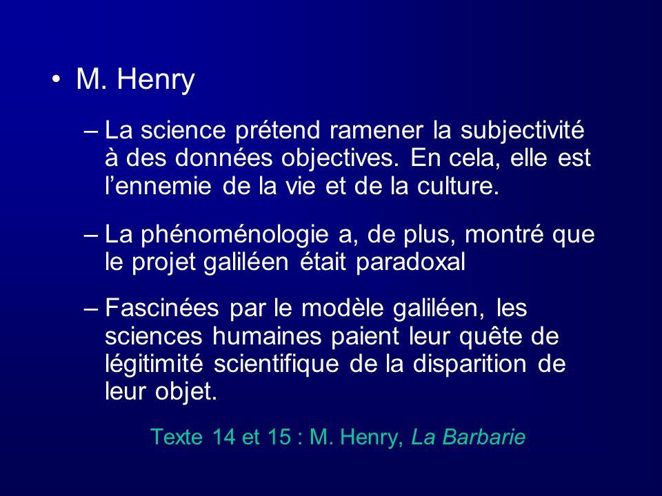 M. Henry La science prétend ramener la subjectivité à des données objectives. En cela, elle est l'ennemie de la vie et de la culture.
