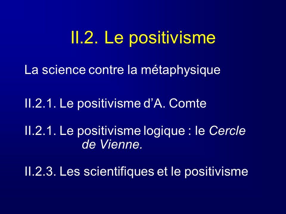 II.2. Le positivisme La science contre la métaphysique