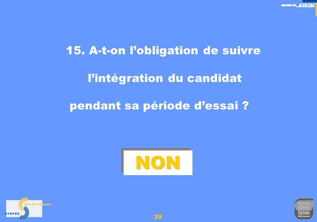 NON 15. A-t-on l'obligation de suivre l'intégration du candidat