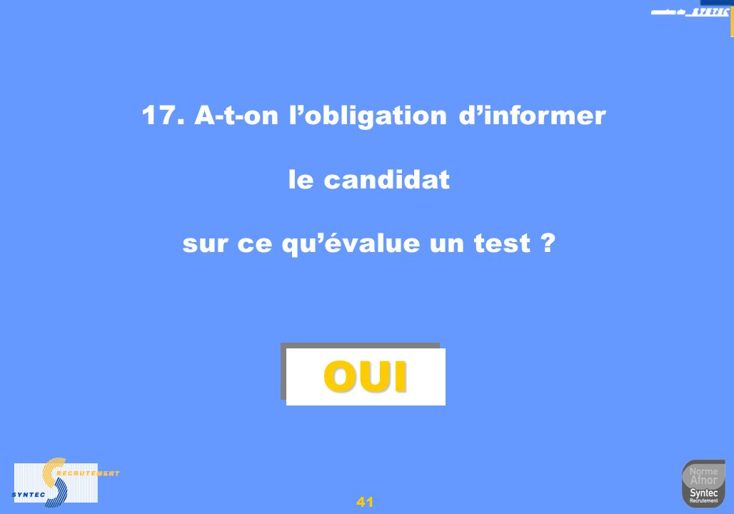 OUI 17. A-t-on l'obligation d'informer le candidat