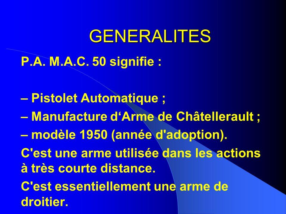 GENERALITES P.A. M.A.C. 50 signifie : – Pistolet Automatique ;