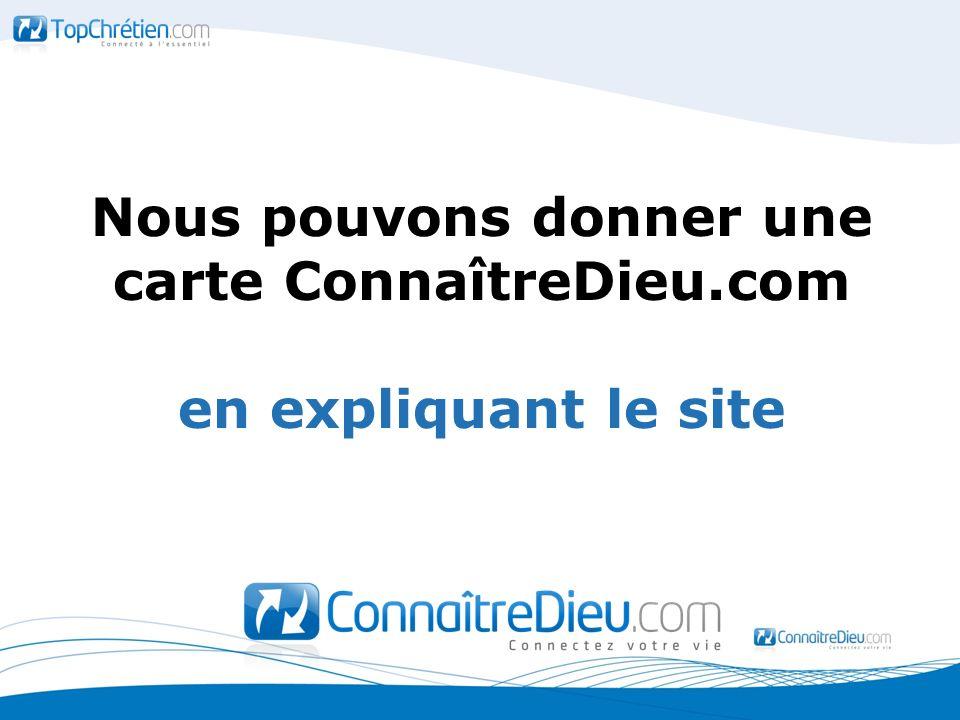 Nous pouvons donner une carte ConnaîtreDieu.com en expliquant le site