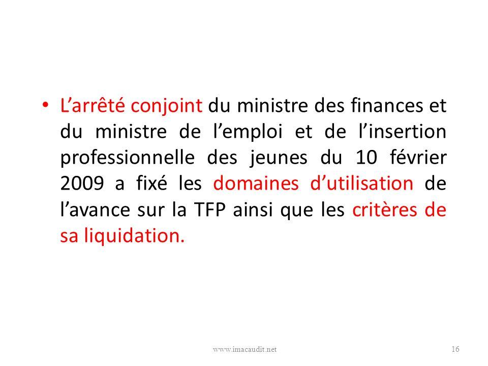 L'arrêté conjoint du ministre des finances et du ministre de l'emploi et de l'insertion professionnelle des jeunes du 10 février 2009 a fixé les domaines d'utilisation de l'avance sur la TFP ainsi que les critères de sa liquidation.