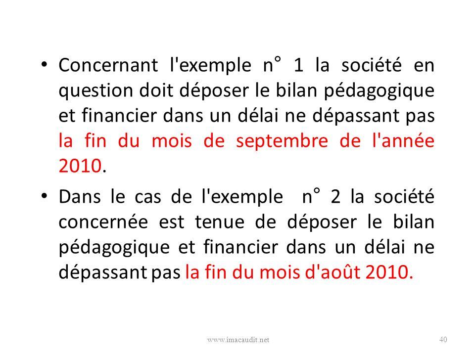 Concernant l exemple n° 1 la société en question doit déposer le bilan pédagogique et financier dans un délai ne dépassant pas la fin du mois de septembre de l année 2010.