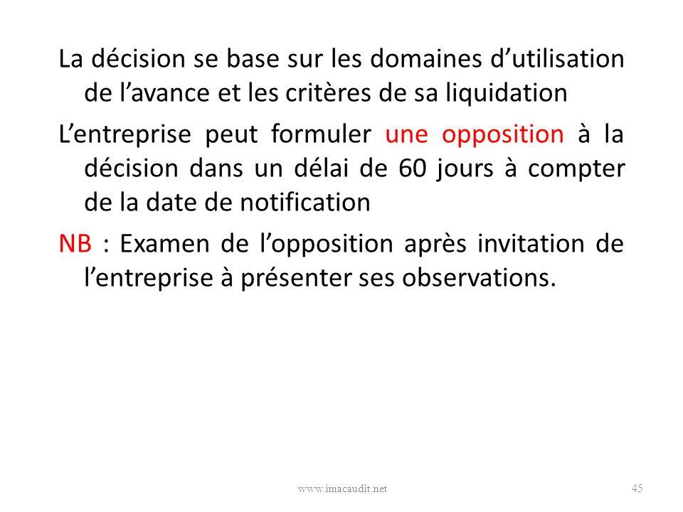 La décision se base sur les domaines d'utilisation de l'avance et les critères de sa liquidation L'entreprise peut formuler une opposition à la décision dans un délai de 60 jours à compter de la date de notification NB : Examen de l'opposition après invitation de l'entreprise à présenter ses observations.