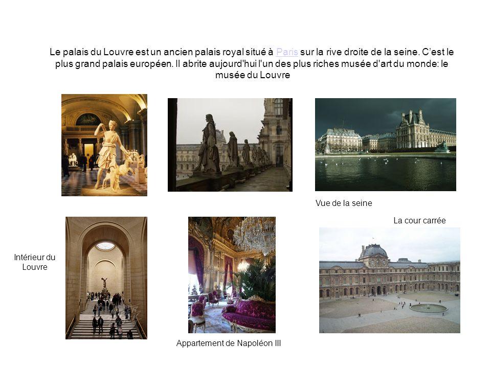 Le palais du Louvre est un ancien palais royal situé à Paris sur la rive droite de la seine. C'est le plus grand palais européen. Il abrite aujourd hui l un des plus riches musée d art du monde: le musée du Louvre