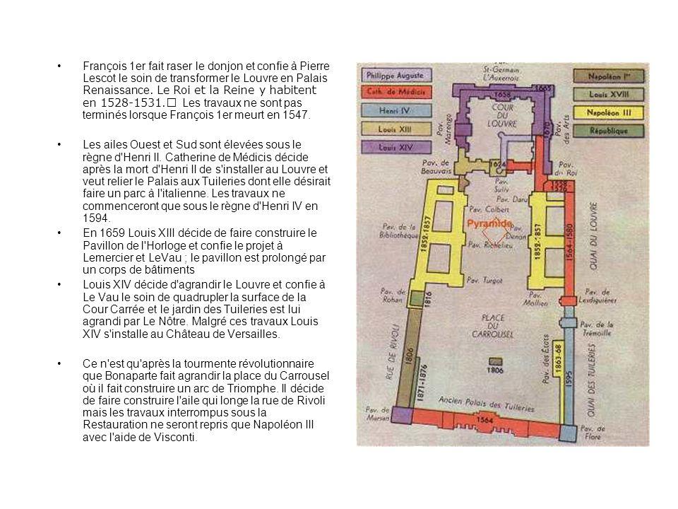 François 1er fait raser le donjon et confie à Pierre Lescot le soin de transformer le Louvre en Palais Renaissance. Le Roi et la Reine y habitent en 1528-1531. Les travaux ne sont pas terminés lorsque François 1er meurt en 1547.
