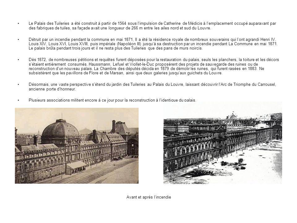 Le Palais des Tuileries a été construit à partir de 1564 sous l impulsion de Catherine de Médicis à l emplacement occupé auparavant par des fabriques de tuiles, sa façade avait une longueur de 266 m entre les ailes nord et sud du Louvre.