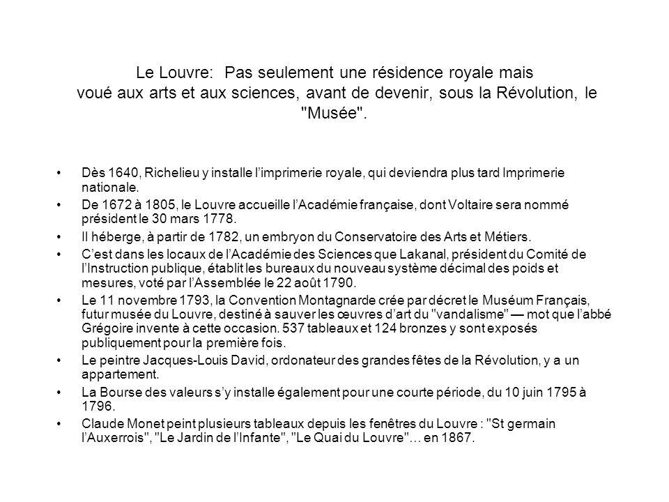 Le Louvre: Pas seulement une résidence royale mais voué aux arts et aux sciences, avant de devenir, sous la Révolution, le Musée .