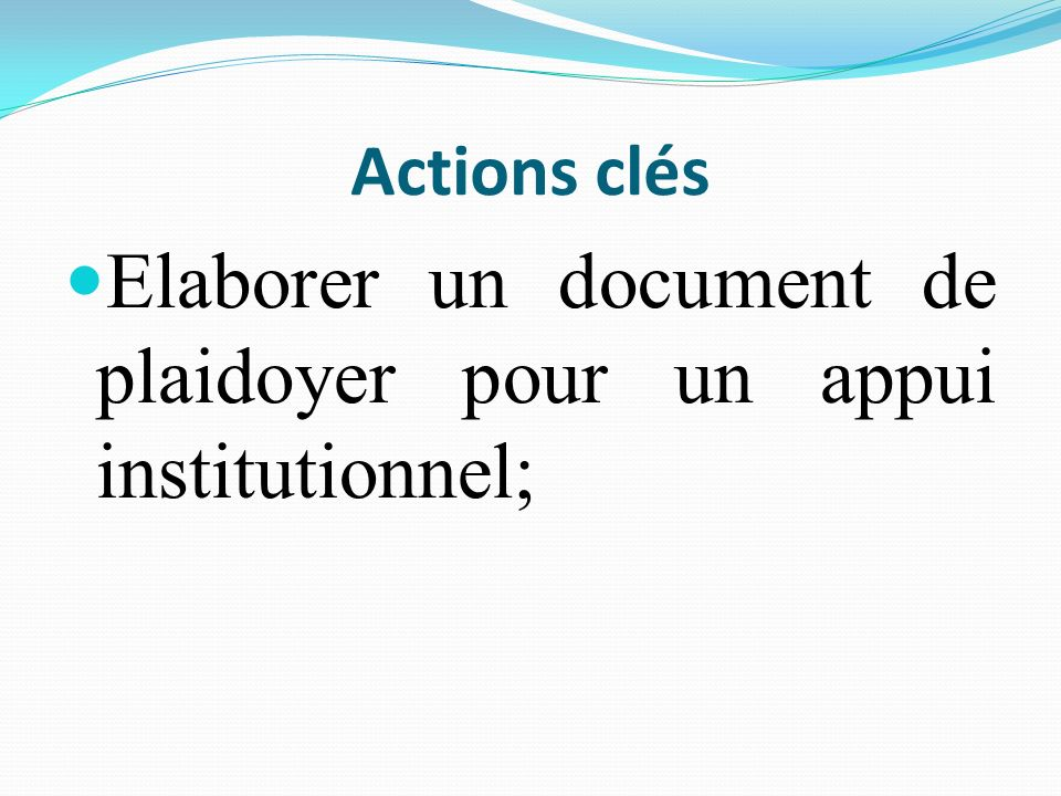 Elaborer un document de plaidoyer pour un appui institutionnel;