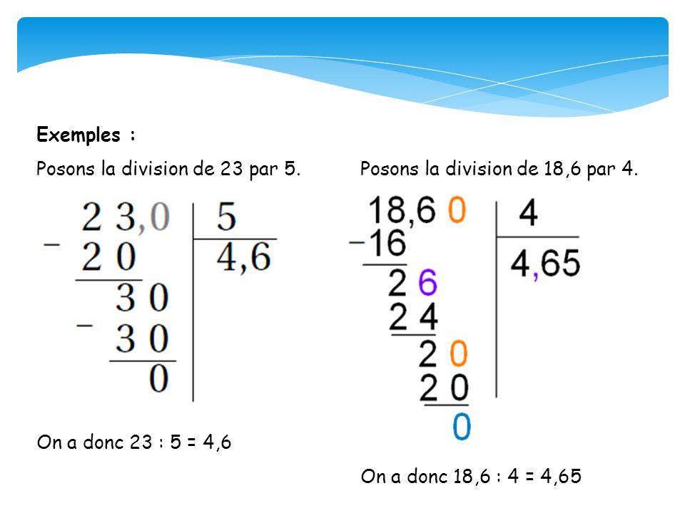 Exemples : Posons la division de 23 par 5. On a donc 23 : 5 = 4,6. Posons la division de 18,6 par 4.