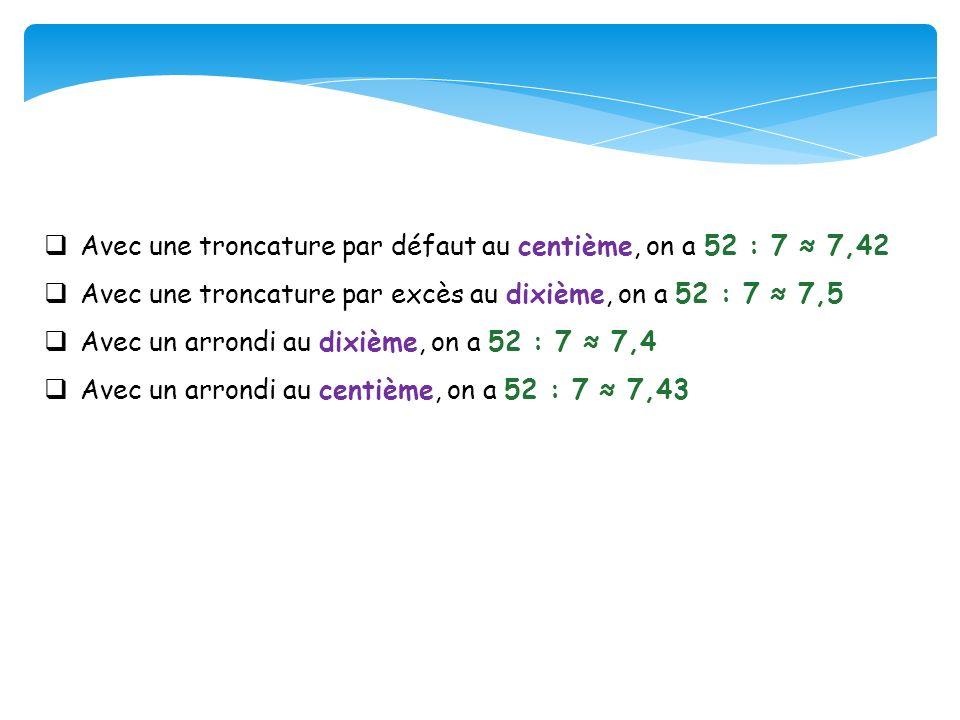 Avec une troncature par défaut au centième, on a 52 : 7 ≈ 7,42