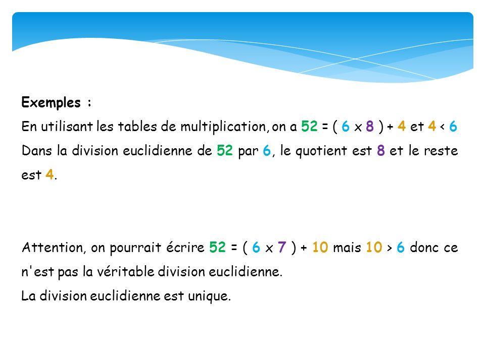 Exemples : En utilisant les tables de multiplication, on a 52 = ( 6 x 8 ) + 4 et 4 < 6.
