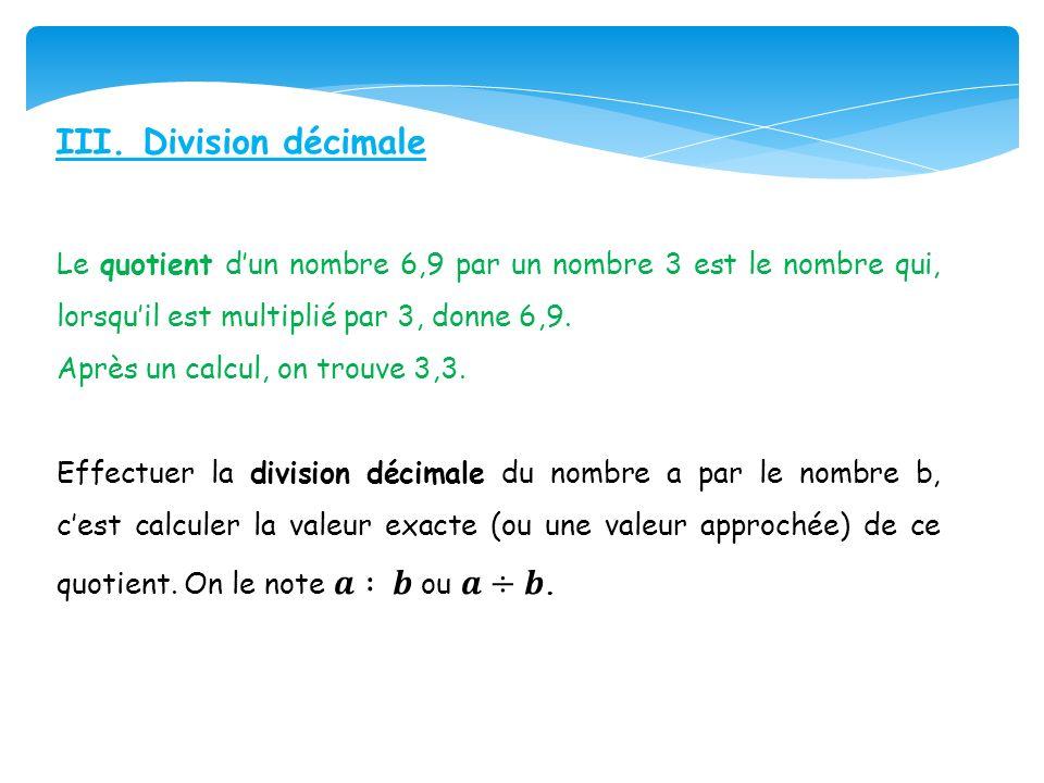 III. Division décimale Le quotient d'un nombre 6,9 par un nombre 3 est le nombre qui, lorsqu'il est multiplié par 3, donne 6,9.