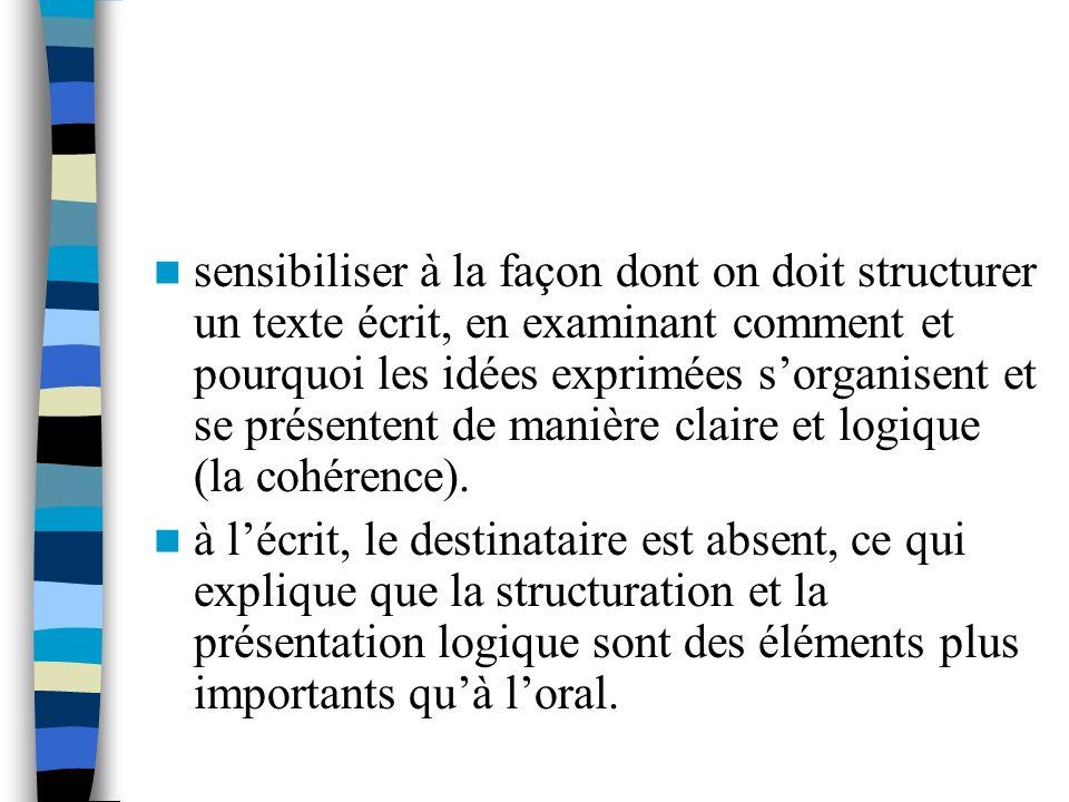 sensibiliser à la façon dont on doit structurer un texte écrit, en examinant comment et pourquoi les idées exprimées s'organisent et se présentent de manière claire et logique (la cohérence).
