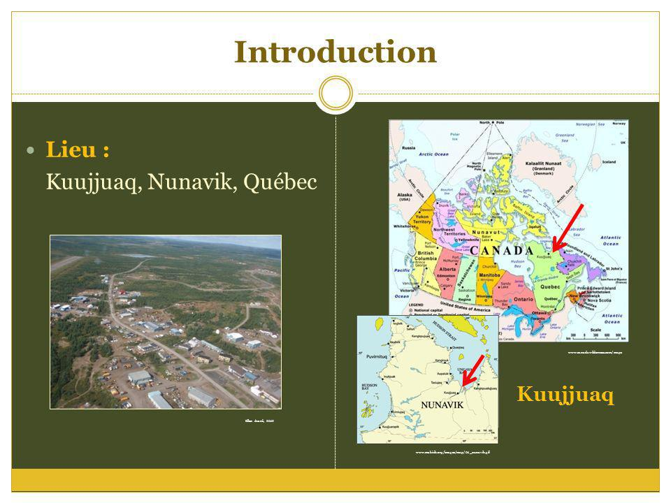Introduction Lieu : Kuujjuaq, Nunavik, Québec Kuujjuaq