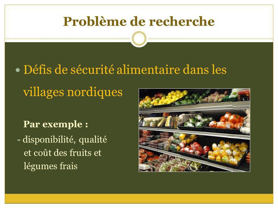 Problème de recherche Défis de sécurité alimentaire dans les villages nordiques. Par exemple : - disponibilité, qualité.