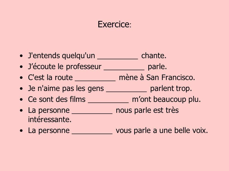 Exercice: J entends quelqu un __________ chante.