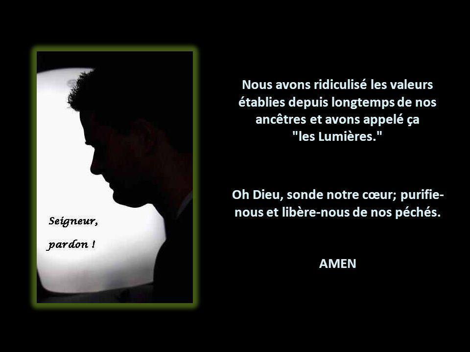 Oh Dieu, sonde notre cœur; purifie-nous et libère-nous de nos péchés.