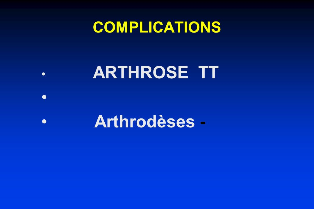 COMPLICATIONS ARTHROSE TT Arthrodèses -