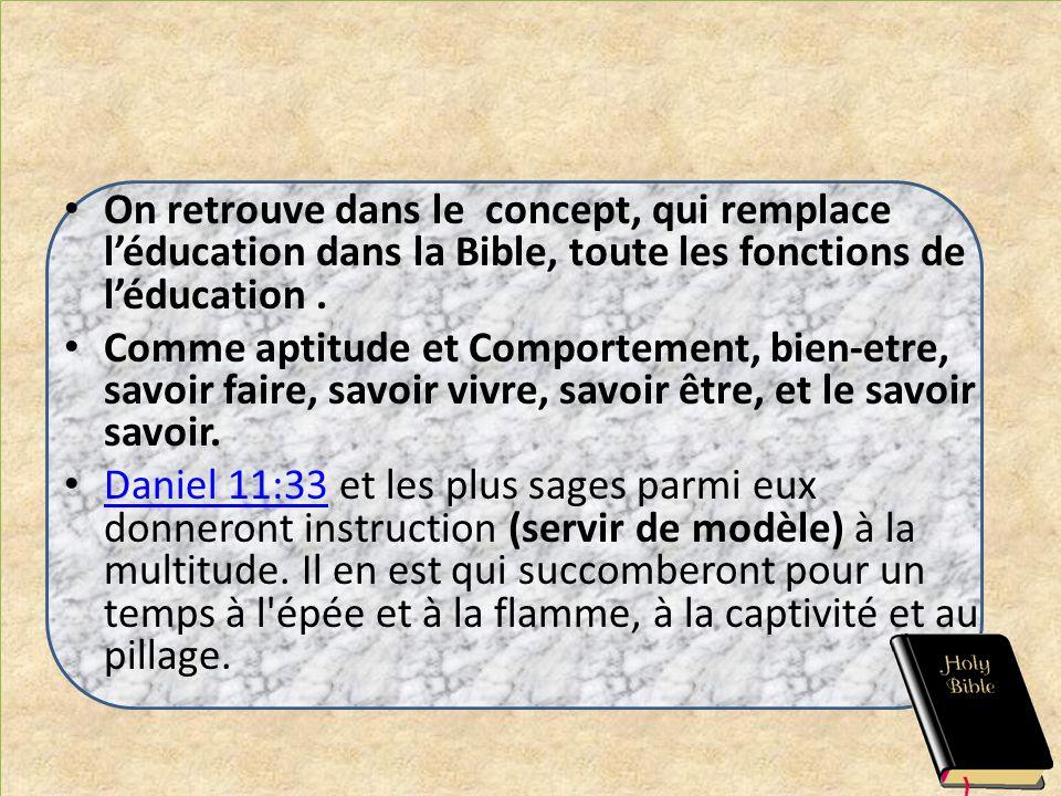 On retrouve dans le concept, qui remplace l'éducation dans la Bible, toute les fonctions de l'éducation .