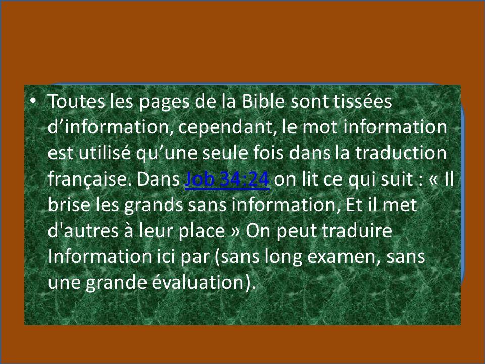 Toutes les pages de la Bible sont tissées d'information, cependant, le mot information est utilisé qu'une seule fois dans la traduction française.