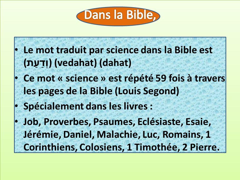 Dans la Bible,Le mot traduit par science dans la Bible est (וְדַעַת) (vedahat) (dahat)