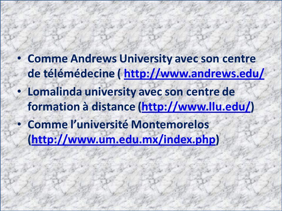 Comme Andrews University avec son centre de télémédecine ( http://www