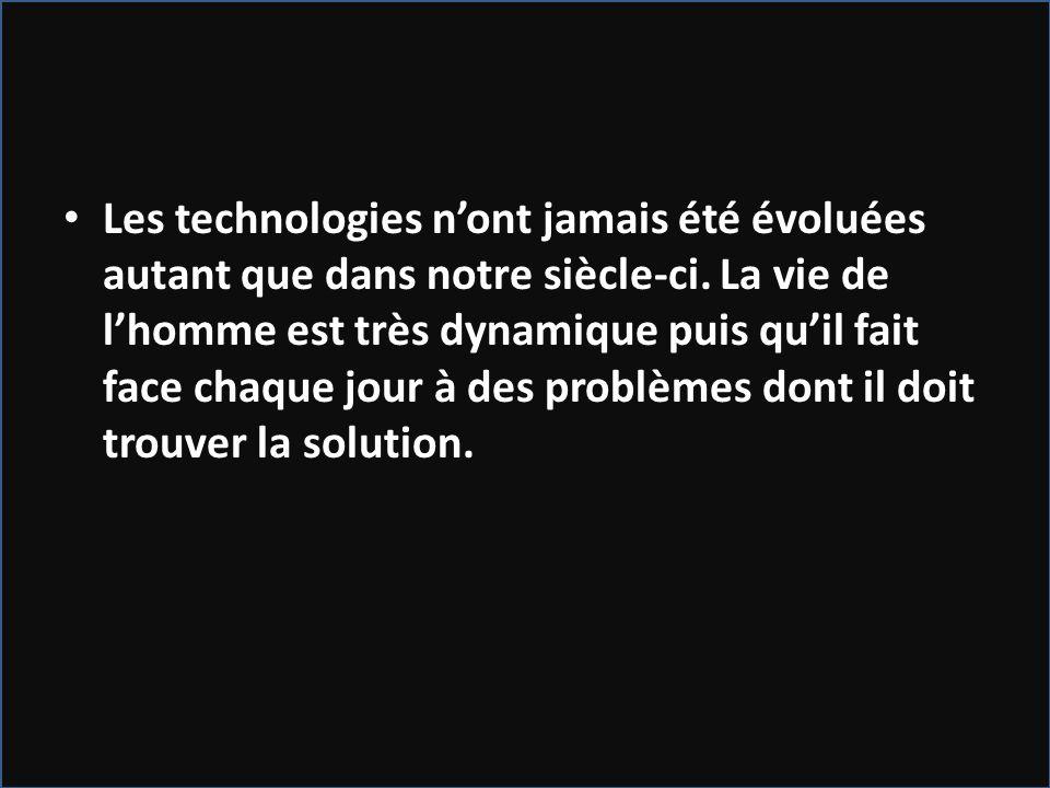 Les technologies n'ont jamais été évoluées autant que dans notre siècle-ci.